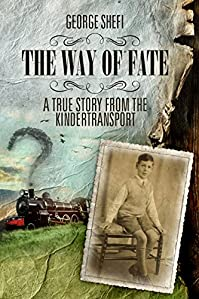 The Way Of Fate: A True Story From The Kindertransport by George Shefi ebook deal