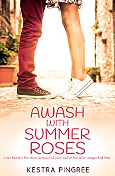 Awash with Summer Roses (Young Adult Romance) by [Pingree, Kestra]