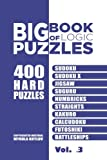 Big Book Of Logic Puzzles - 400 Hard Puzzles: Sudoku, Sudoku X, Jigsaw, Suguru, Numbricks, Straights, Kakuro, Calcudoku, Futoshiki, Battleships (Volume 3)