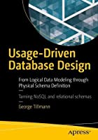 Usage-Driven Database Design: From Logical Data Modeling through Physical Schema Definition Front Cover