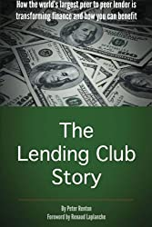By Peter Renton - The Lending Club Story: How the world's largest peer to peer lender is transforming finance and how you can benefit