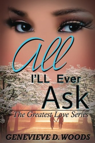 All I'll Ever Ask (The Greatest Love Series) (Volume 1)