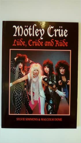 Motley Crue : Lude, Crude and Rude (The Story of Motley Crue