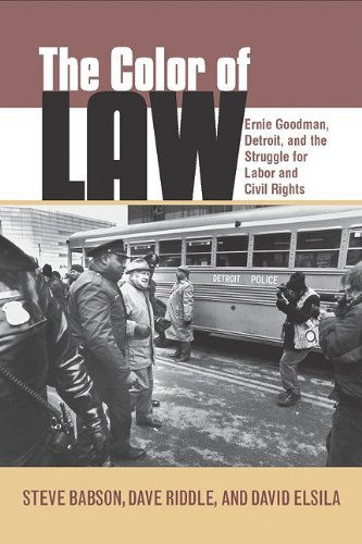 By Steve Babson, Dave Riddle, David Elsila: The Color of Law: Ernie Goodman, Detroit, and the Struggle for Labor and Civil Rights (Great Lakes Books)