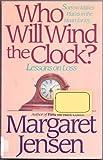 Who Will Wind the Clock?, Margaret T. Jensen, 0840763557