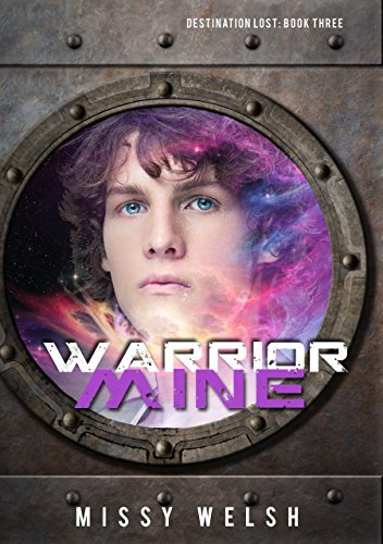 Warrior Mine: Gay Sci-fi M/M Romance (Destination Lost Book 3)