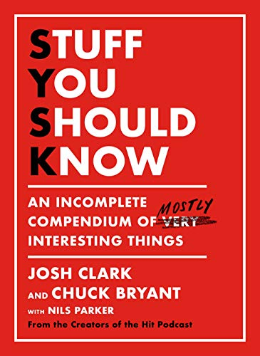 Book Cover: Stuff You Should Know: An Incomplete Compendium of Mostly Interesting Things
