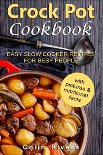 Crock Pot Cookbook: Easy Slow Cooker Recipes for Busy People