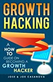 Growth Hacking - a How to Guide on Becoming a Growth Hacker, José Casanova and Joe Casanova, 0615868711