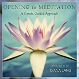 Opening to Meditation: A Gentle, Guided Approach (Book & CD)