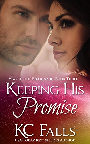 Book: Keeping His Promise (Year of the Billionaire Part 3) by K.C. Falls