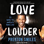 Love Louder: 33 Ways to Amplify Your Life | Preston Smiles