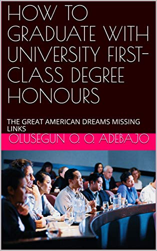 HOW TO GRADUATE WITH UNIVERSITY FIRST-CLASS DEGREE HONOURS: THE GREAT AMERICAN DREAMS MISSING - Class Missing