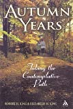 Autumn Years : Taking the Contemplative Path, King, Elizabeth M. and King, Robert Harlen, 0826418333