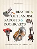 img - for Bizarre & Outlandish Gadgets & Doohickeys: Used in Everyday Life-1851 to 1951 book / textbook / text book