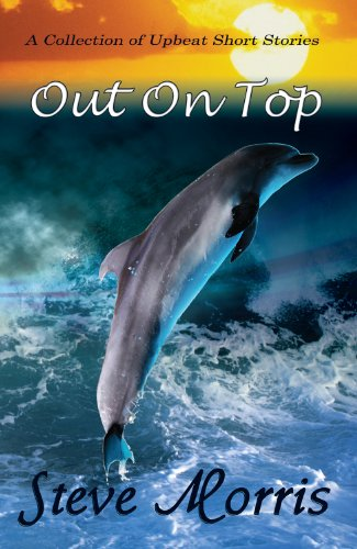 Book: Out On Top - A Collection of Upbeat Short Stories by Steve Morris