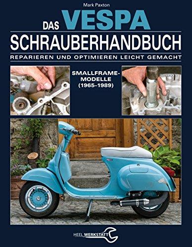 Das Vespa Schrauberhandbuch: Reparieren und Optimieren leicht gemacht. Smallframe-Modelle (1965 - 1989) (- Schrauberhandbuch) (German - Smallframe
