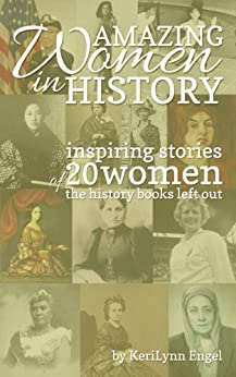 Amazing Women In History: inspiring stories of 20 women the history books left out by [Engel, KeriLynn]