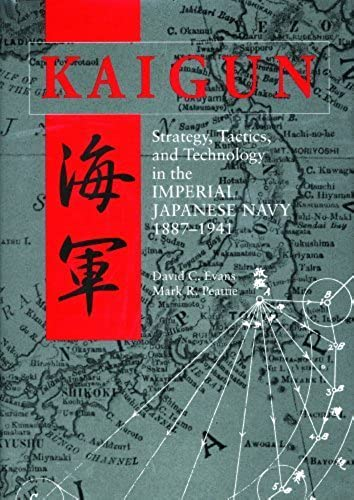 Kaigun: Strategy, Tactics, and Technology in the Imperial Japanese Navy, 1887 1941