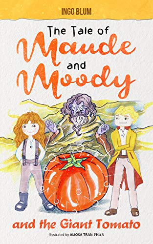 The Tale of Maude and Moody and the Giant Tomato (English Edition)