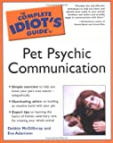 Complete Idiot's Guide to Pet Psychic Communication (The Complete Idiot's Guide)
