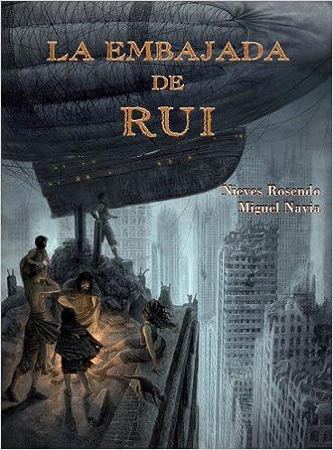 La Embajada de Rui (Infantil Y Juvenil): Amazon.es: Nieves Rosendo, Miguel Navia: Libros