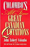 Colombo's All-Time Great Canadian Quotations, John Robert Colombo, 0773756396