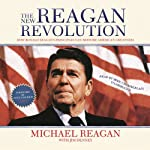 The New Reagan Revolution: How Ronald Reagan's Principles Can Restore America's Greatness | Michael Reagan,Jim Denney,Newt Gingrich