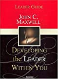 Developing the Leader Within You, John C. Maxwell, 0785298843