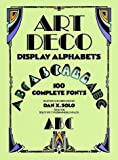 Art Deco Display Alphabets: 100 Complete Fonts