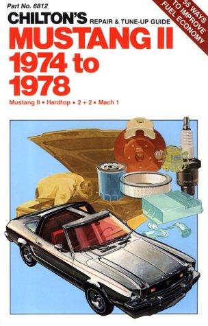 Mustang II 1974 to 1978: Mustang II / Hardtop / 2 + 2 / Mach 1 (Chilton's Repair & Tune-Up Guide) (Mach Cap)