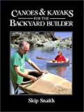 Canoes and Kayaks for the Backyard Builder, Skip Snaith, 0071564950