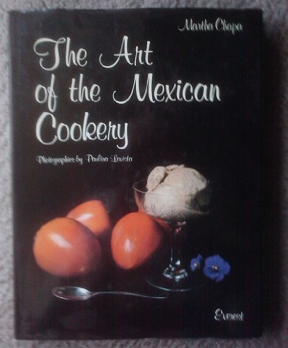 The Art of the Mexican Cookery - Martha Chapa