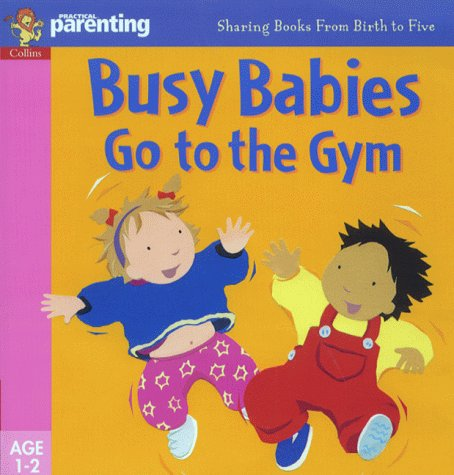 Download Busy Babies Go to the Gym (Practical Parenting) pdf