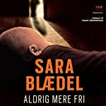 Aldrig mere fri | Sara Blædel