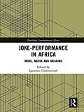 Joke-Performance in Africa: Mode, Media and Meaning (Routledge Contemporary Africa)