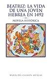 Beatriz: la Vida de una Joven Hebrea en 1492, María del Carmen Artigas, 1462020437
