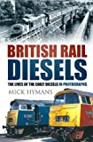 British Rail Diesels: The Lives of the Early Diesels in Photographs
