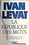 La République des mots. De Mendès France à Chirac, dans les allées du pouvoir par Levaï