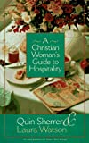A Christian Woman's Guide to Hospitality, Quin Sherrer and Laura Watson, 1569550069