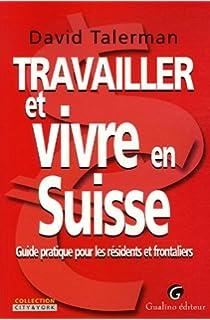 Amazon Fr Travailler Et Vivre En Suisse 5eme Ed David Talerman
