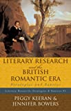 Literary Research and the British Romantic Era : Strategies and Sources, Keeran, Peggy and Bowers, Jennifer, 0810852098