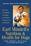 Earl Mindell's Nutrition & Health for Dogs: Keep Your Dog Healthy and Happy with Natural Preventative Care and Remedies