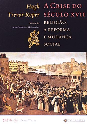 A Crise do Século XVII. Religião, a Reforma e Mudança Social