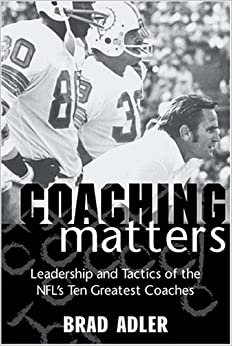 Coaching Matters: Leadership and Tactics of the NFL's Ten Greatest Coaches