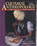 Cultural Anthropology : A Perspective on the Human Condition, Schultz, Emily A. and Lavenda, Robert H., 0767418239