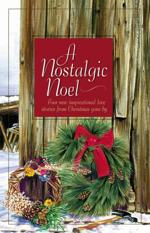 A Nostalgic Noel: Cane Creek/Bittersweet/A Christmas Gift of Love/Honor of the Big Snows (Inspirational Christmas Romance - Gift Cane Christmas
