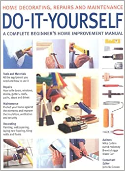 Do-It-Yourself: A Complete Beginner's Home Improvement ...