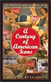 A Century of American Icons, Mary Cross, 0313314810
