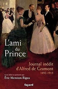 L'ami du prince: Journal inédit d'Alfred de Gramont (1892-1915) par Alfred de Gramont